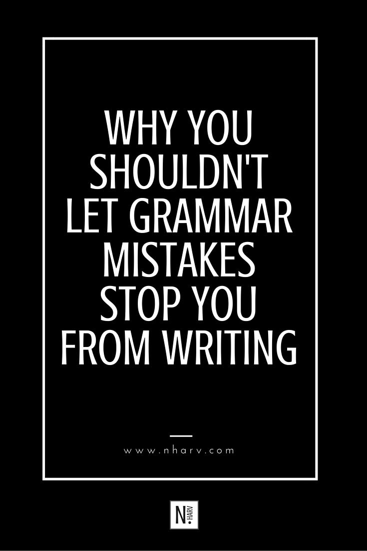 why you shouldn't let grammar mistakes stop you from writing