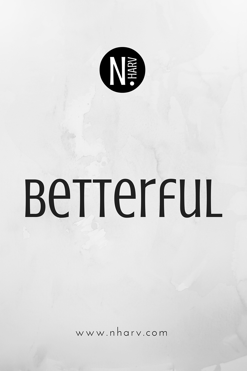NHARV word of the day is betterful