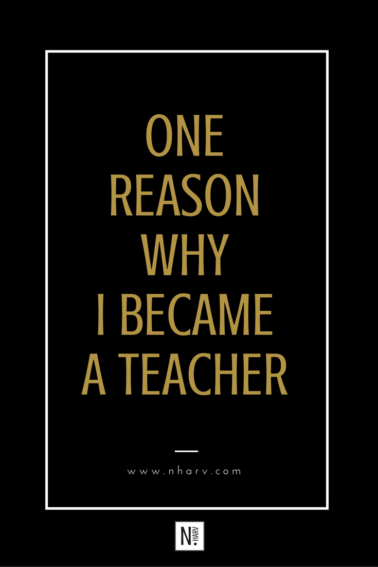 one reason why i became a teacher by N.HARV