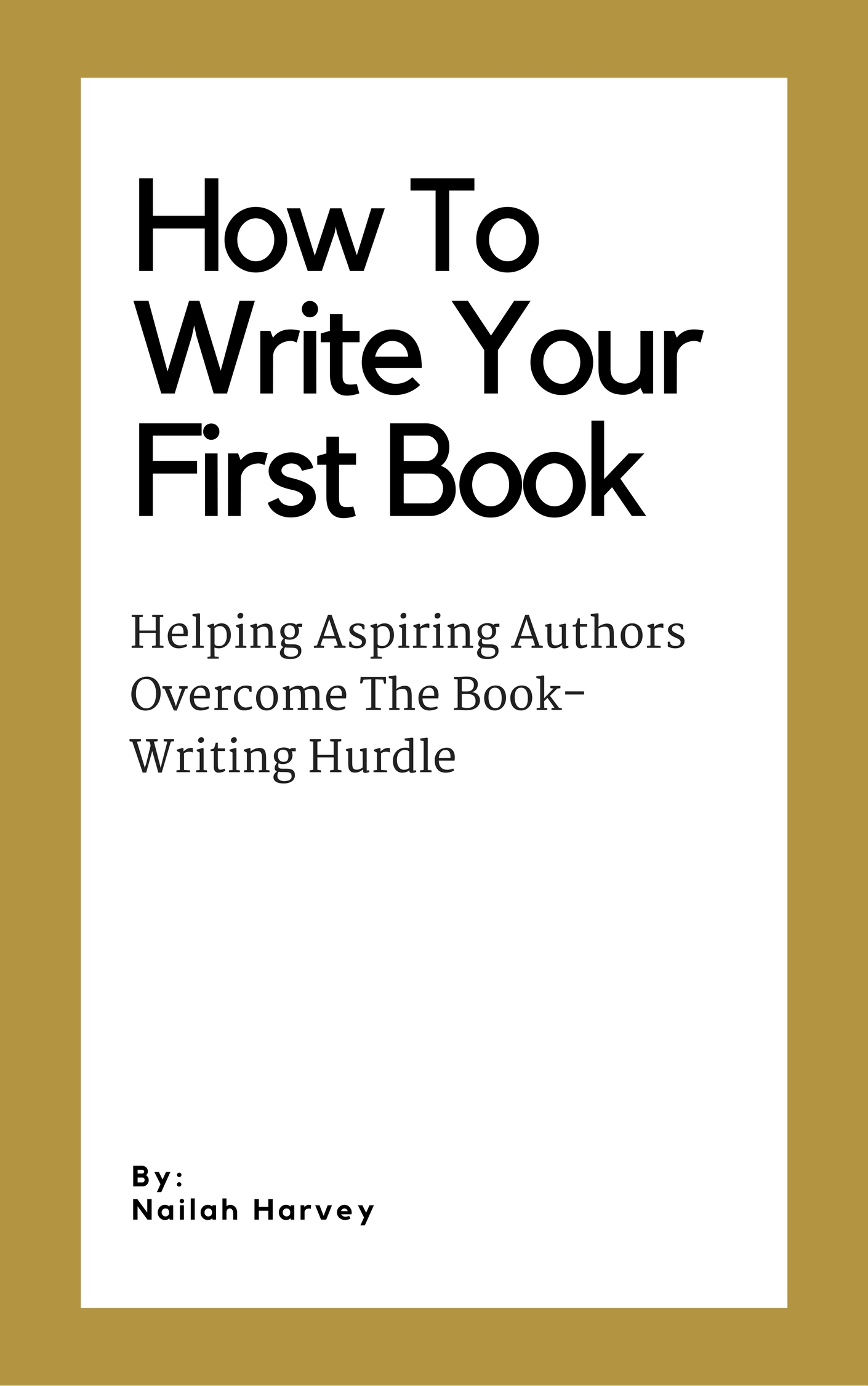 How To Write Your First Book_Helping Aspiring Authors Overcome the Book-Writing Hurdle by Nailah Harvey