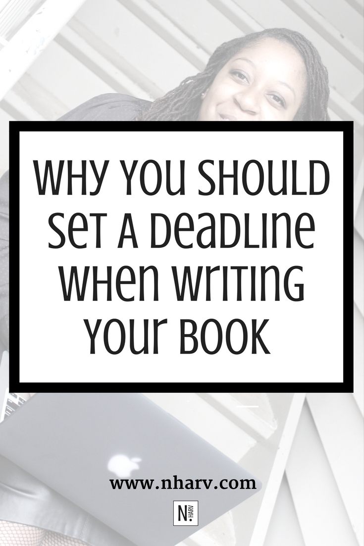 Setting a deadline before writing your book by Nailah Harvey