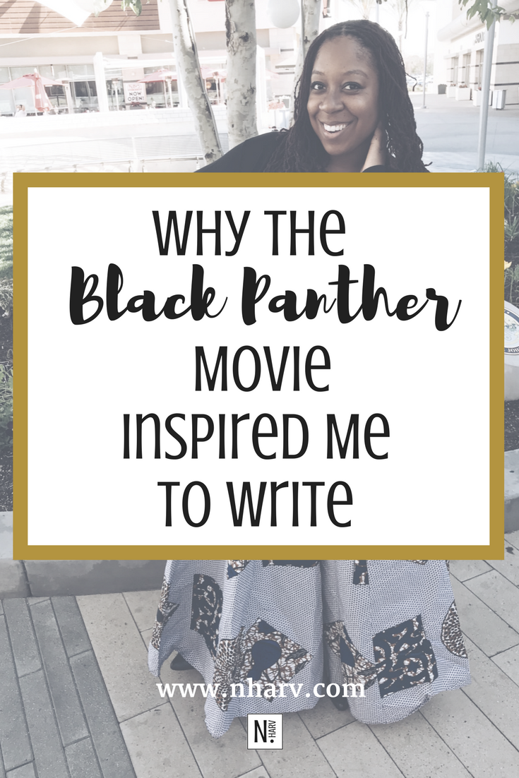 Why the Black Panther movie inspired me to write: 3 encouraging lessons from the film.