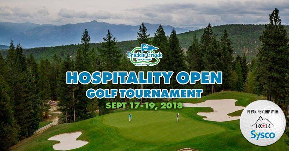 MONDAY, SEPTEMBER 17th to Wednesday September 19th - Hospitality 4 Person Scramble at Trickle Creek Golf Resort | RCR and Sysco present the F&B Hospitality Tournament at Trickle Creek Golf ResortWho can play: Anyone in the Hospitality/Service industry is welcome to TEE IT UP!!When: September 17-19, 2018* Hosted by Trickle Creek Lodge, Kimberley, B. C.