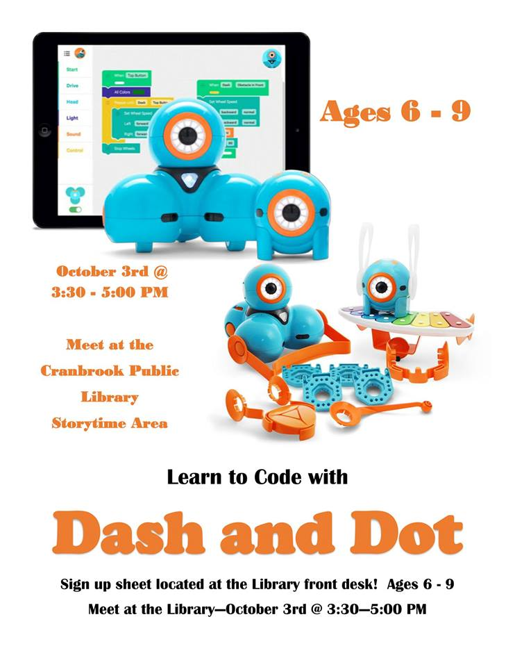 WEDNESDAY, OCTOBER 3rd - Coding with Dash and Dot | Kids Ages 6-9 can come and learn how easy it is to code with our robot friend Dash.* Hosted by Cranbrook Public Library