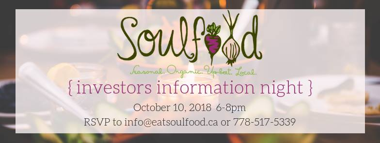 WEDNESDAY, OCTOBER 10th - Cooperative Investors Meeting | If you love Soulfood, have $5,000-10,000 available to invest as a shareholder loan, and are interested in helping get the Kootenay Soulfood Cooperative off the ground, this information session is for you.In order to move forward with our dream of a collective market place and worker & supporter owned farm to table restaurant we require $100,000 in investor support. We will ideally be funded by engaged members who will be investing in the form of a shareholder/member loan that will be paid back with interest over 5-10 years.If you are serious about investing, please join us for light appetizers and discussions on what this new venture would look like* Hosted by Soulfood