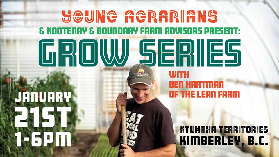 MONDAY, January 21st - Kimberley: Lean Farming with Rockstar Farmer Ben Hartman | Join us for a workshop with the legendary Ben Hartman, author of The Lean Farm, on preventing burnout and increasing farm profits with less waste and work. Ben has inspired thousands to increase efficiency on their farms, and now he's coming to BC to share his knowledge! No matter where you are at in your farming journey or what type of farm you operate, these