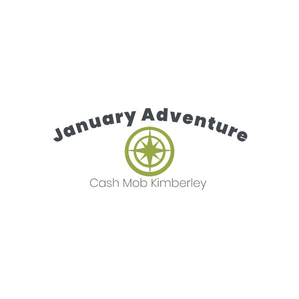 """SATURDAY, January 26th - Cash Mob Kimberley - January Adventure 