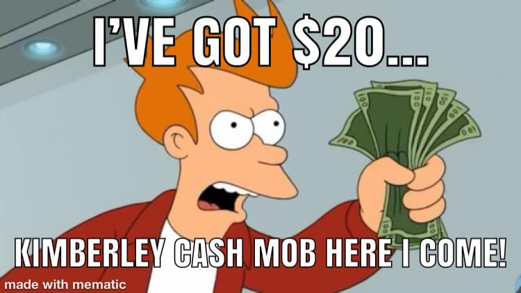 PS - follow CASH MOB KIMBERLEY    on the Facebook    for more!