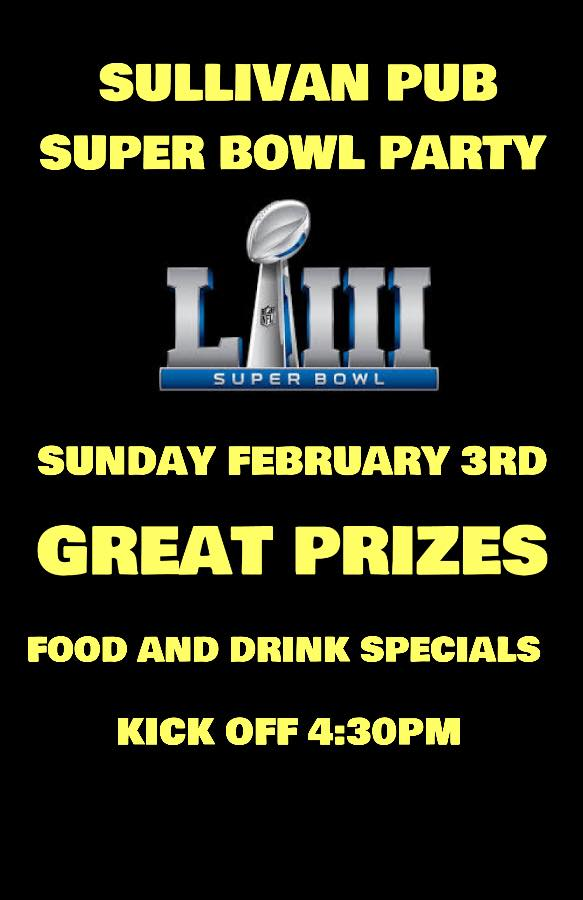 Sunday, February 3rd - SUPERBOWL 2019 | Food and Drink Specials. Prizes. Super Bowl Party 2019.* Hosted by The Sullivan Pub