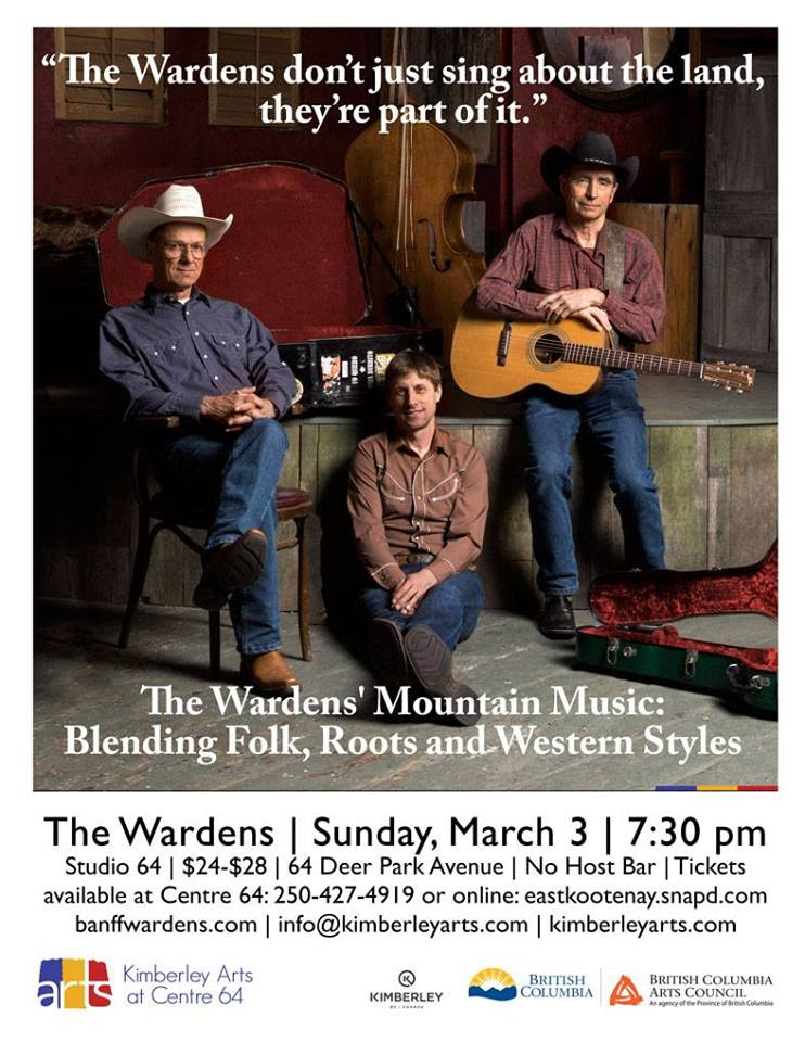 Sunday, March 3rd - The Wardens | The Banff Park Wardens' mountain music: blending folk, roots and western styles.March 3 | 7:30 pm | Studio 64 | Member $24, nonmember $26, door $28 | Tickets available at Centre 64 or eastkootenay.snapd.com (check calendar) | banffwardens.com* Hosted by Kimberley Arts Council - Centre 64