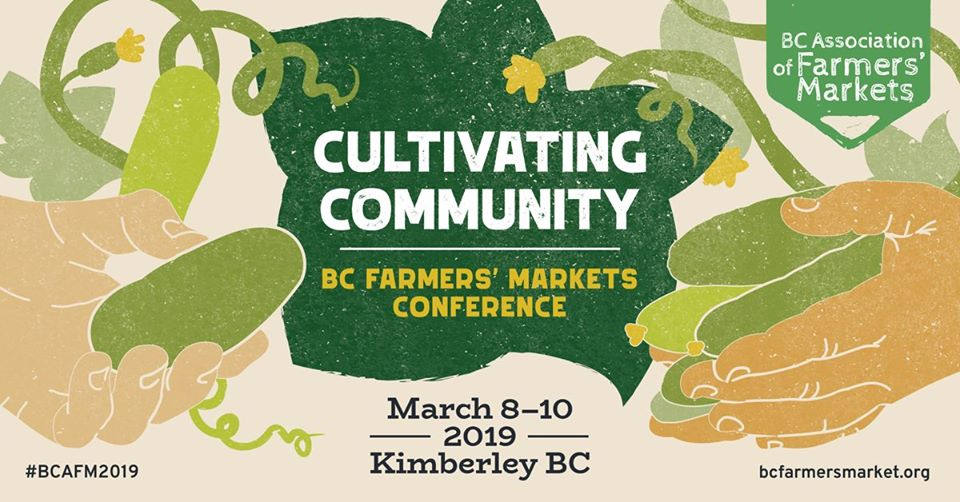 Friday March 8th, Saturday March 9th, SUnday March 10th - BC Farmers' Markets Conference: Cultivating Community | The BC Association of Farmers' Markets' annual conference brings farmers' market organizers, growers, small scale food processors, artisans, and agricultural and community leaders together to network, acquire new industry contacts, gain new skills, and come away inspired to strengthen BC's local food sector.The weekend will be packed full with workshops, MarketSafe training, social activities, a trade show, silent auction, banquet, the annual Farmers' Market Awards, and more!We hope you can join us at