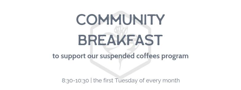 TUESDAY, April 2nd - Community breakfast | The first Tuesday of every month we offer a FREE continental breakfast to our community. This breakfast is by donation to help support our suspended coffees program. We want to see people out of their homes and offices and into the community! Join us for good food, awesome coffee and great company in a beautiful atmosphere! See you there.To learn more about suspended coffees check it out here!* Hosted by Little Soul Cafe & Market and Soulfood
