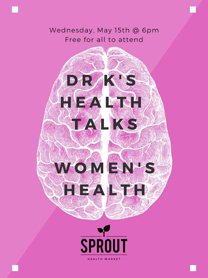 WEDNESDAY, May 15th - Dr K's Health Talks: Women's Health | All are welcome to join us at 6pm on Wednesday, May 15th at Sprout for a free evening of information from our resident ND, Dr. Katelyn Mudry.Light snacks and beverages will be provided. Attendees will receive a discount on any purchase made after the presentation.* Hosted by Sprout Health Market