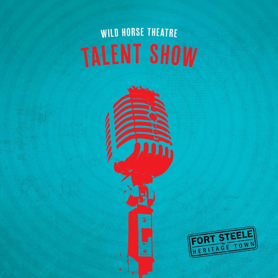 Friday, May 24th + Saturday May 25th - Wild Horse Theatre Talent Show | Step right up! The Wild Horse Theatre Talent Show is on May 24 & 25 at 7PM.We've got singers. We've got dancers. We've got a blind-folded musician! All ready to entertain and delight for two full nights. Who'll take home the $1000 Grand Prize?Only the best of the best. Come one, come all!* Hosted by Fort Steele Heritage Town and Wild Horse Theatre at Fort Steele Heritage Town