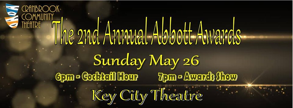 Sunday, May 26th - 2nd Annual Abbott Awards | Cranbrook Community Theatre's 2nd Annual Abbott Awards will be taking place on Sunday, May 26th, 6pm Cocktail Hour, 7pm Awards Show at the Key City Theatre. Come enjoy the Gala Event with 12 awards, a silent auction, and the announcement of CCT's next season line up!* Hosted by Cranbrook Community Theatre and Key City Theatre