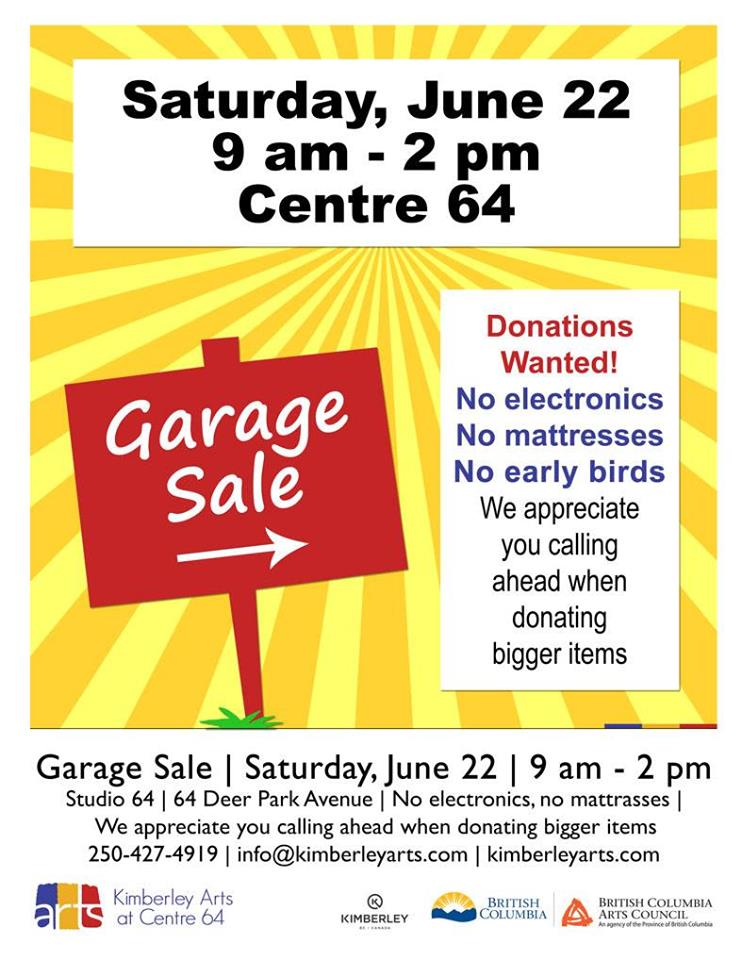 Saturday, June 22nd - Garage Sale | Take a Seat Campaign FundraiserJune 22 | 9 am - 2 pm | Studio 64 | Proceeds will go towards our Take a Seat Campaign | Donations Wanted! (No electronics, no mattresses, no early birds, please) | We appreciate you calling ahead when donating bigger items* Hosted by Kimberley Arts Council - Centre 64