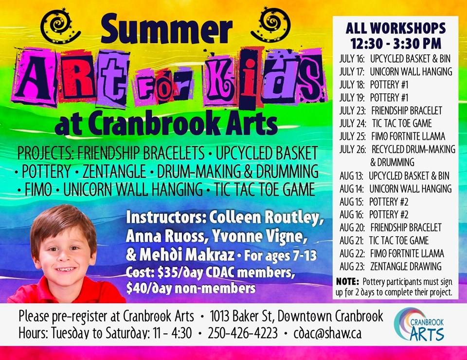 WEDNESDAY, July 24th - Art for Kids at Cranbrook Arts | Summer Art Classes at Cranbrook Arts are open for registration now.Summer Art for Kids Workshop in JULY. This week:July 23rd Friendship BraceletJuly 24th Tic Tac Toe GameJuly 25th Fimo Fortenight LlamaJuly 26th Recycled Drum-making and DrummingCall 250-426-4223 or come in to 1013 Baker Street. Cost is $35 for members and $40 for non members.* Hosted by Cranbrook Arts