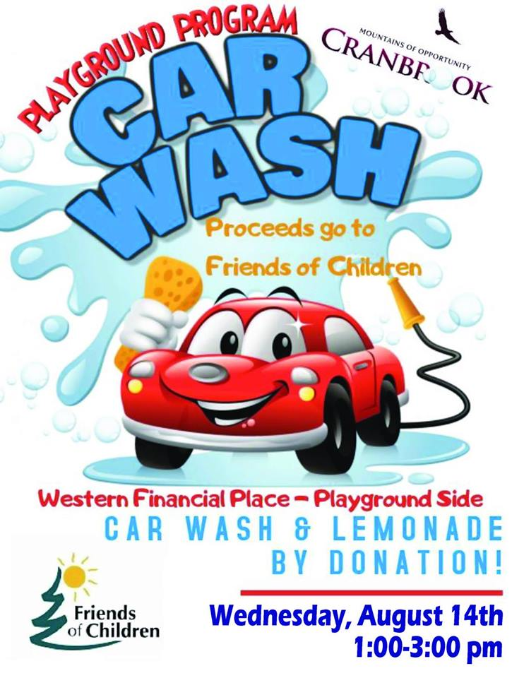 WEDNESDAY, August 14th - Playground Program Car Wash | 4th Annual Playground Program Car Wash - Kids helping Kids! Car Wash and Lemonade Stand by donation with proceeds coming to East Kootenay Friends of Children* Hosted by Friends of Children - East Kootenays