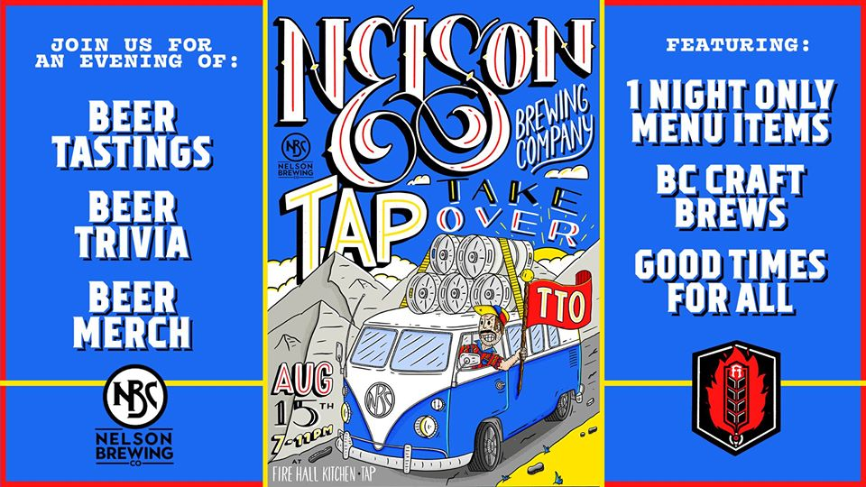 THURSDAY, August 15th - Nelson Brewing Company TTO at FHK&T | EVENT ALERT: Nelson Brewing Company is coming to take over our taps (TTO) Thursday, August 15th from 7-11 pm. NBC started brewing in the 1800s. It was later sold to Columbia Brewery and opps were moved to Creston (Kokanee brewery). A new NBC started brewing in 1991 in the original building; there is still a gall-dang creek running through the building that was originally diverted into the brewery as a form of plumbing. With new branding, and lots of new small-batch beers, NBC is definitely worth a tour and their beer is definitely worth a drink. Come meet the folks that have been slinging beer in the Koots as long as anyone.Chef Doug has worked his usual magic on a one-day-only menu to light a fire that only a paired NBC beer can put out. See you here!* Hosted by Fire Hall Kitchen & Tap
