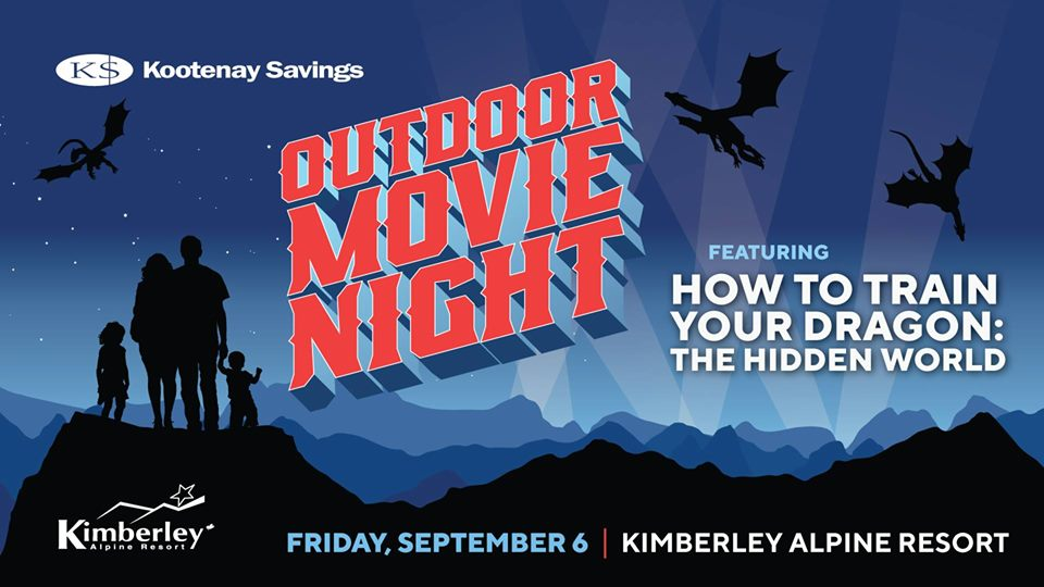 Friday, September 6th - Kimberley: Outdoor Movie Night | Kootenay Savings Outdoor Movie Night is coming back to Kimberley Alpine Resort this September 6, featuring HOW TO TRAIN YOUR DRAGON: THE HIDDEN WORLD!-ADMISSION- Cash or non-perishable food donation for the Helping Hands Food Bank.-TIME- Movie starts @ 8:30pm. Be sure to come out early to claim your spot!-WHAT TO BRING- Remember to bring along your lawn chairs, blankets and wear something warm.- CONCESSIONS - * Food and drink from Kimberley Alpine Resort concessions. * Popcorn sales in support of Kimberley Military Ames.- QUESTIONS - Contact our Community Liaison, Aron Burke, at 250.368.2683 or aron.burke@kscu.com.* Hosted by Kootenay Savings and Kimberley Alpine Resort