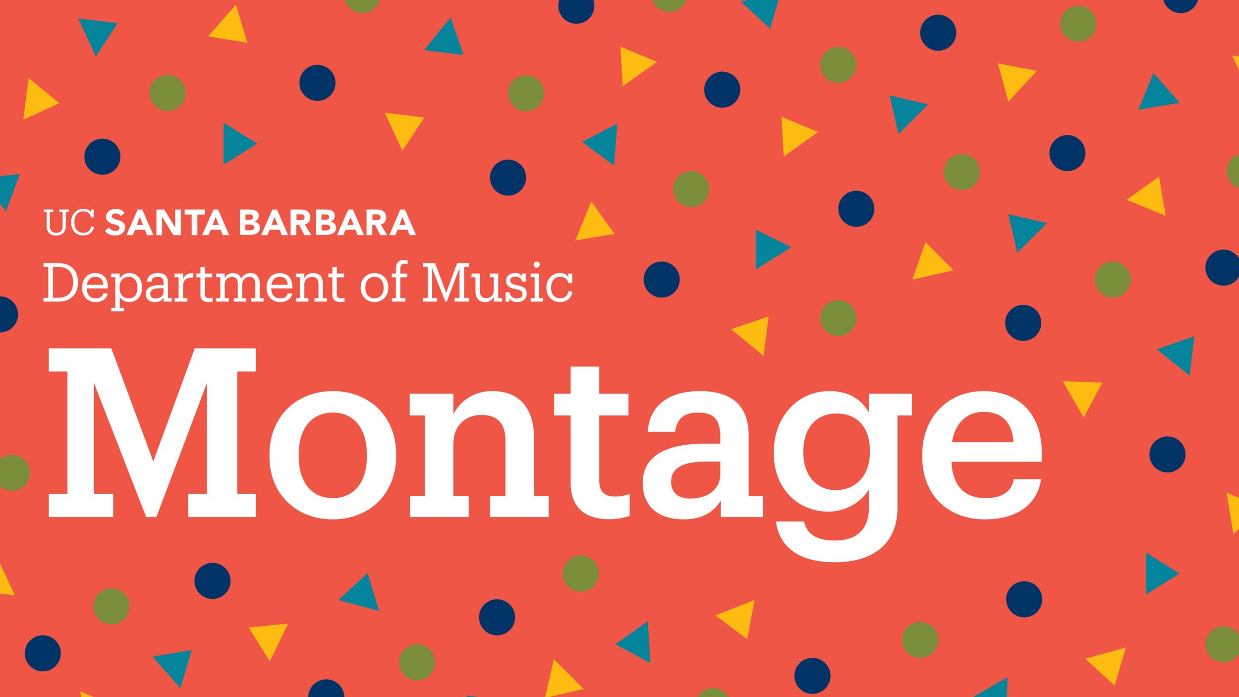 MONTAGE 2019 - Saturday, November 23, 20194:00 PMMarjorie Luke Theatre - Santa Barbara, CACo-presented by Community Arts Music Association with the UC Santa Barbara Department of Music.Free and open to the general public. No reservations required. For more information visit music.ucsb.edu or call (805) 893-3230.