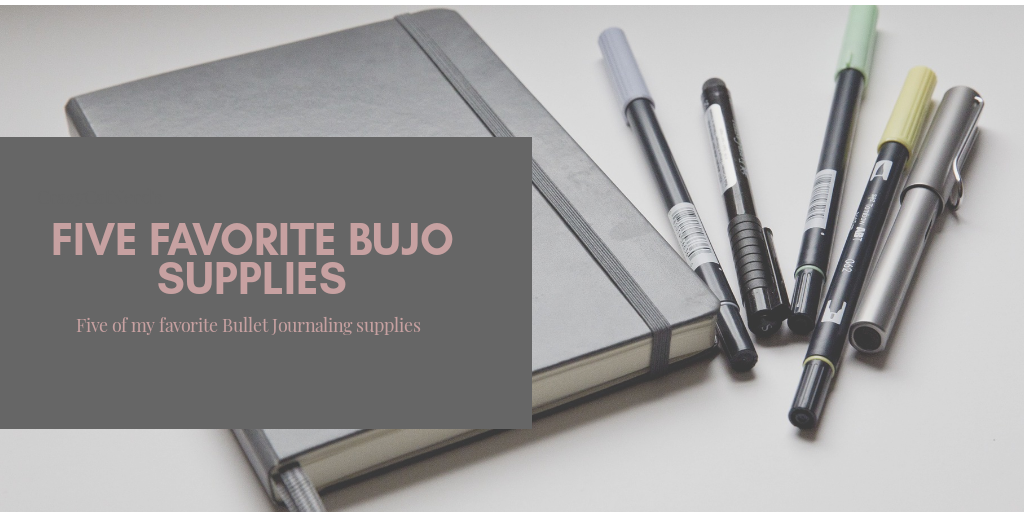 Title graphic: Five Favorite Bujo Supplies; photo of notebook and pens
