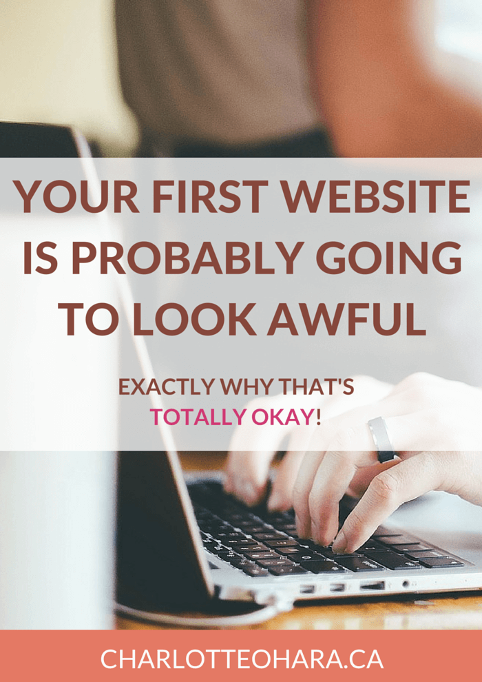 Your first website will be awful and that's OK