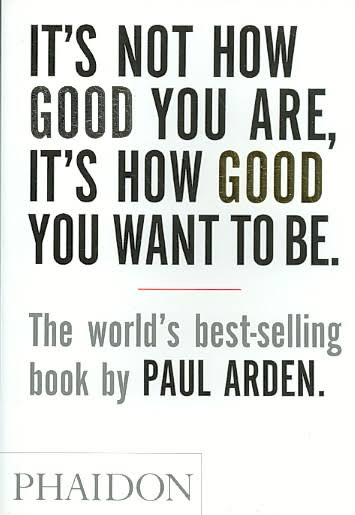It's not how good you are, it's how good you want to be | Paul Arden