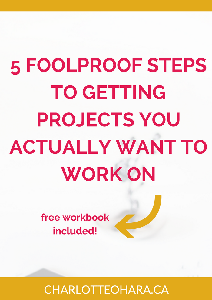 5 foolproof steps to getting projects you actually want to work on