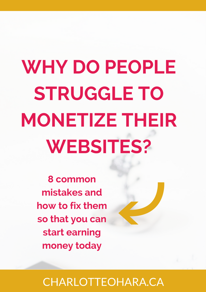 why do people struggle to monetize their websites | website monetization mistakes