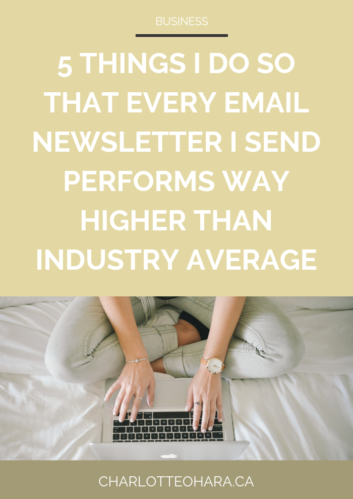 5 things I do so that every email newsletter I send performs WAY higher than industry average | email marketing tips | email newsletter open rates | email newsletter click through rates | email marketing strategies