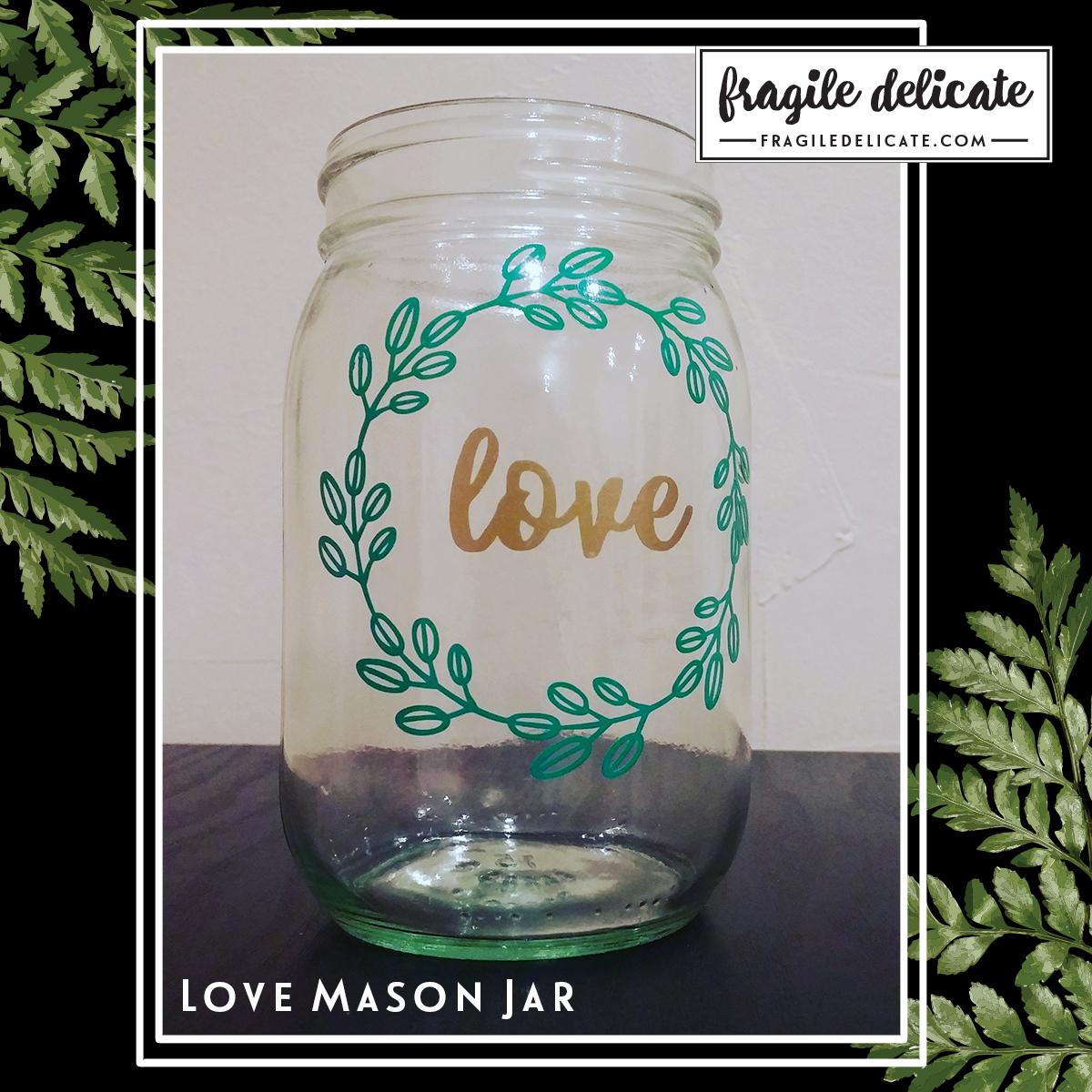 Fragile Delicate - Love Mason Jar