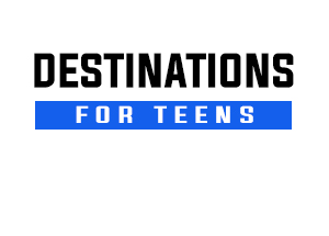 Destinations for Teens
