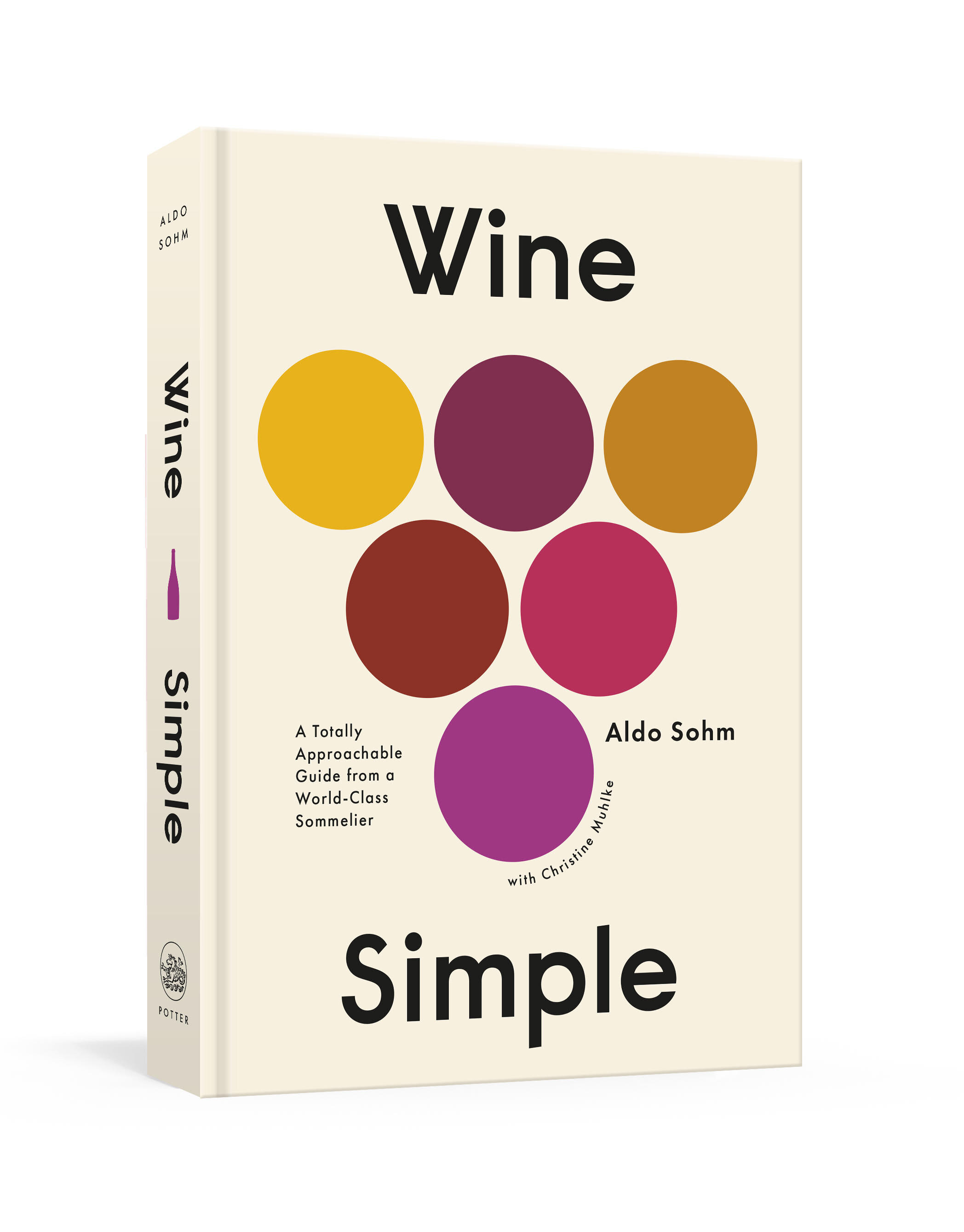 Wine Simple - A Totally Approachable Guide from a World-Class Sommelierby Aldo Sohm with Christine MuhlkeFrom the world-renowned sommelier Aldo Sohm, a dynamic, essential wine guide for a new generation