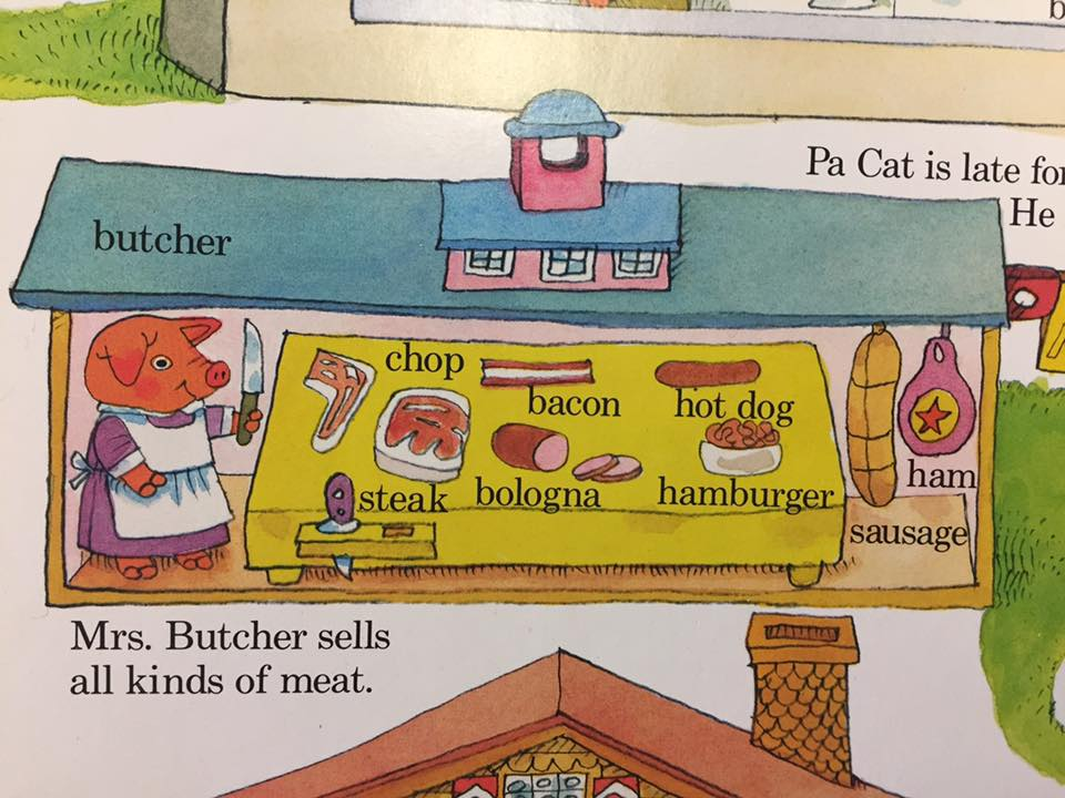 This is a pig cheerfully selling the chopped up body parts of other pigs in a very popular Richard Scarry book. We indoctrinate children into believing eating animal foods is Natural, Normal and Necessary (see Melanie Joy's work). We pretend the animals live happy lives and are willing participants in their own consumption. We obscure the fact that eating animal foods always requires killing, and that killing is inherently violent.  No wonder children absorbing these false cultural stories grow up to become adults who are confused, defensive, and wilfully blind to the truth about farming and eating animals. If what we're doing to animals is acceptable, why do we feel the need to lie to children about it?