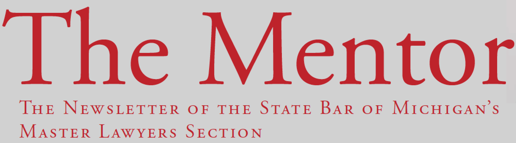 The Mentor, N   ewsletter of the State Bar of Michigan's Master Lawyers Section, Spring 2018.    ©2018. Originally Published in    Law Practice Today   , April 2018, by the American Bar Association. Reproduced with permission. All rights reserved.