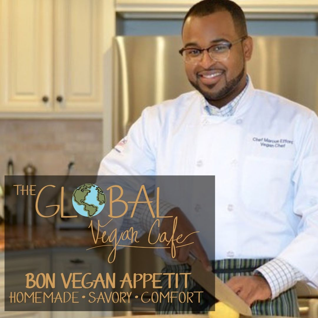 THE GLOBAL VEGAN CAFE (Chef Marcus R. Efford)