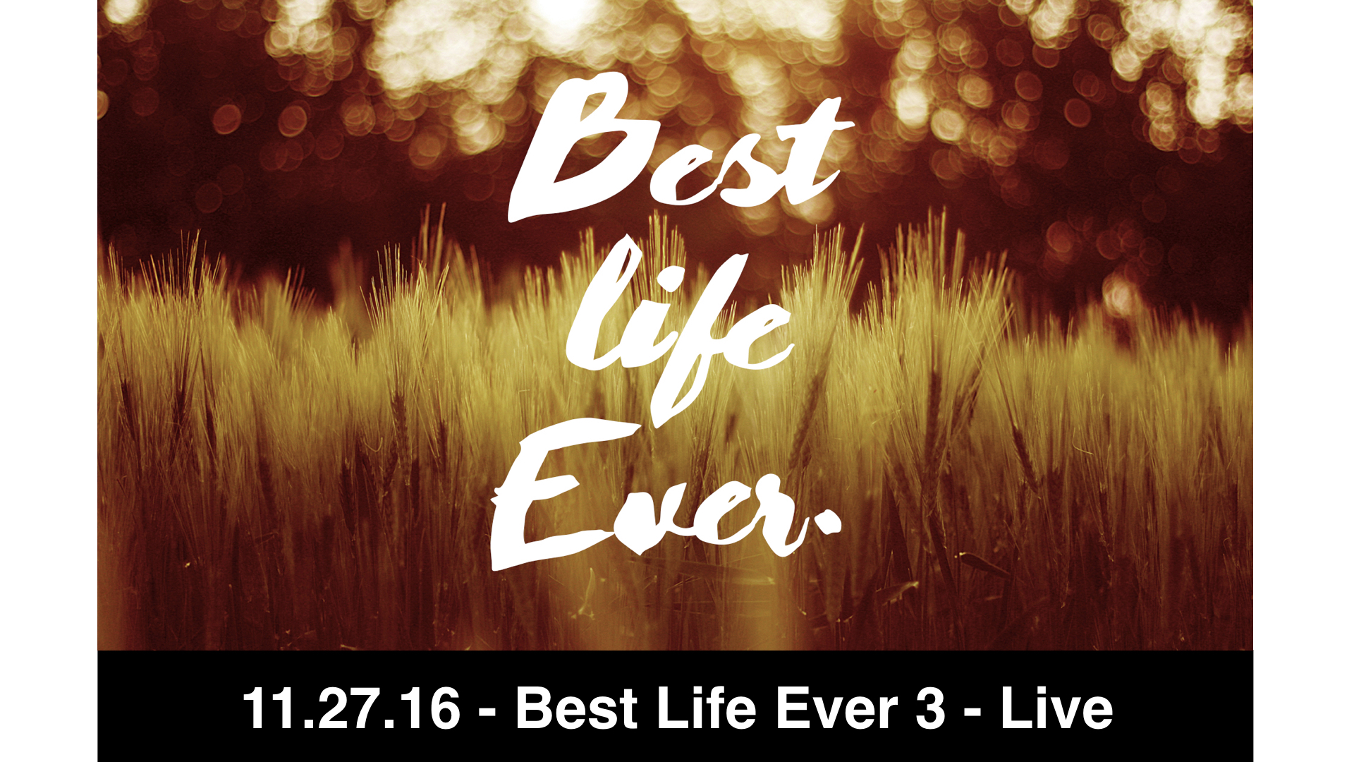 11.27.16 - Best Life Ever 3 - Live