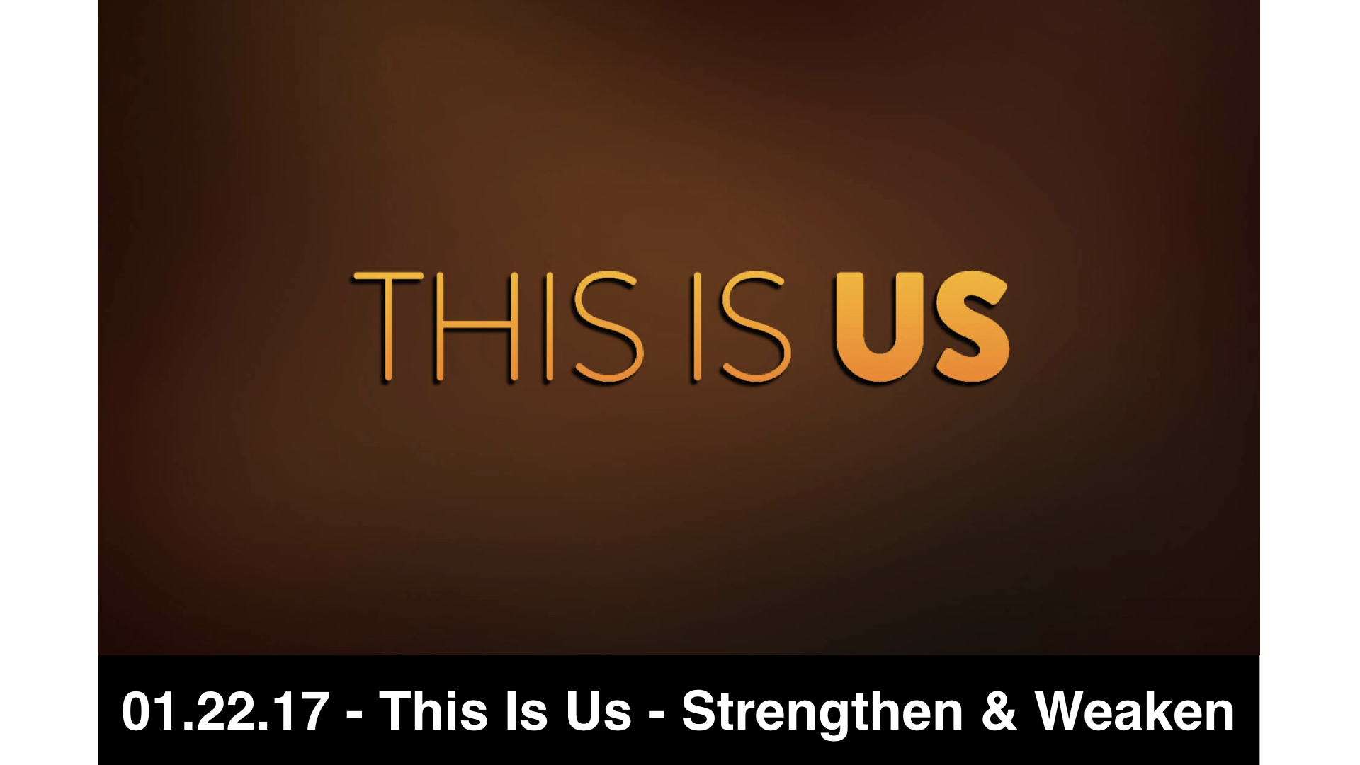 01.22.17 - This Is Us - Strengthen & Weaken