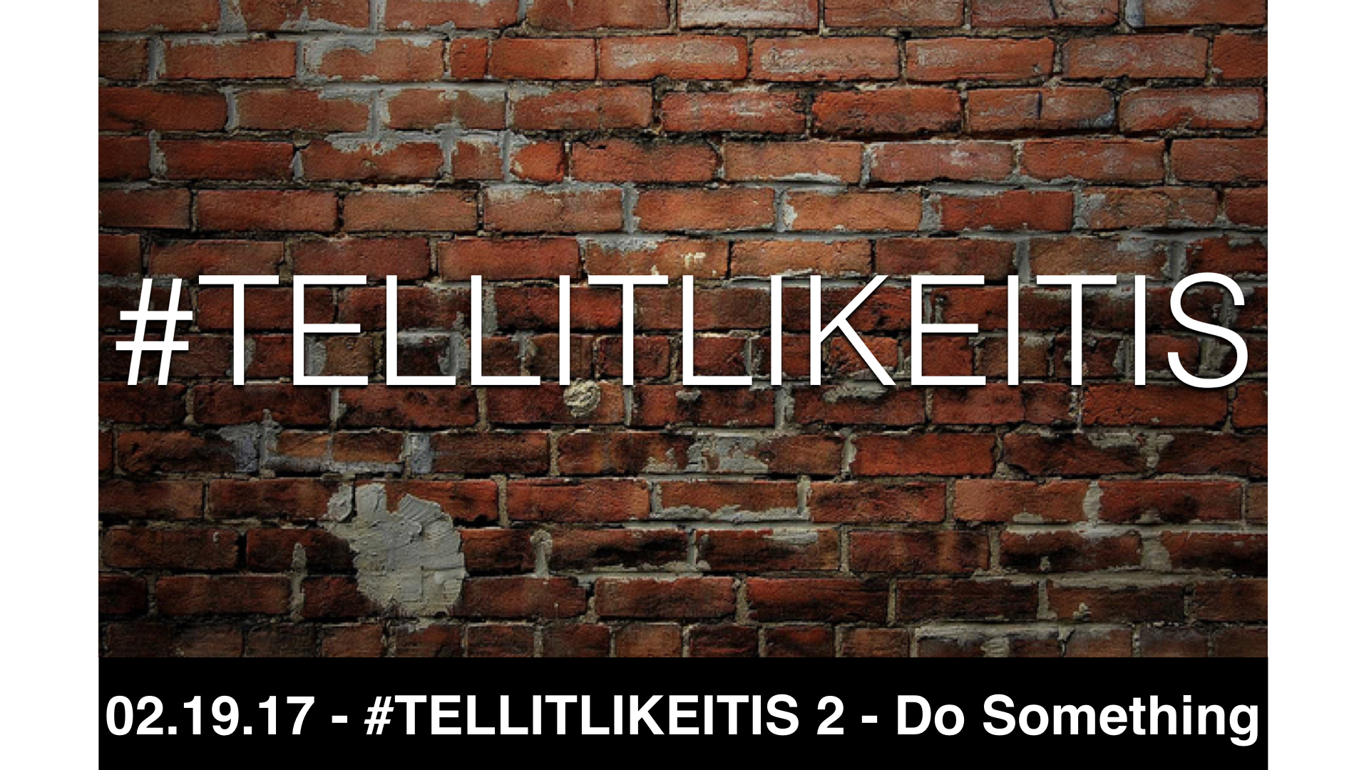2.19.17 - #TELLITLIKEITIS 2 - Do Something