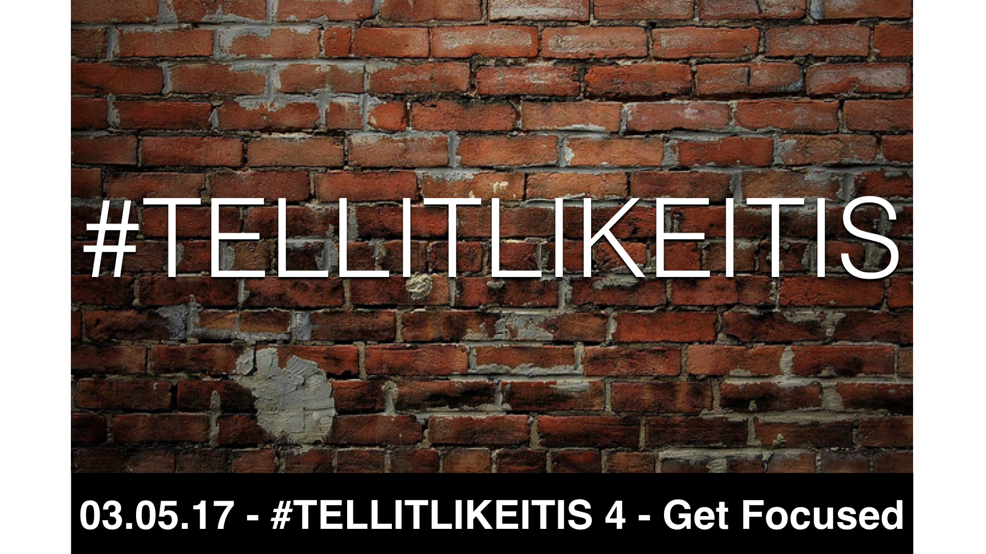 03-05-17 - #TELLITLIKEITIS - Get Focused