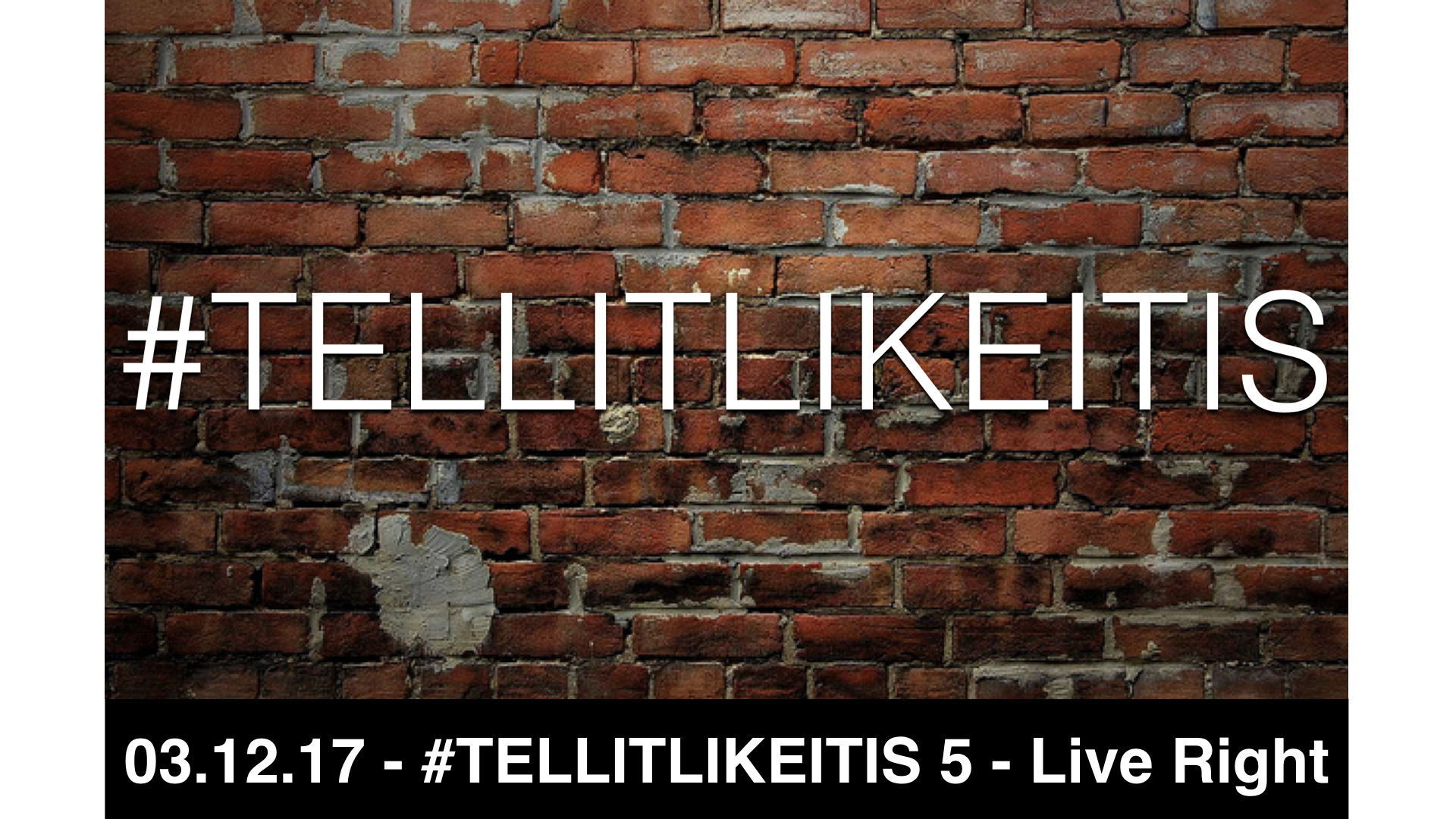 03.12.17 - #TELLITLIKEITIS 5 - Live Right