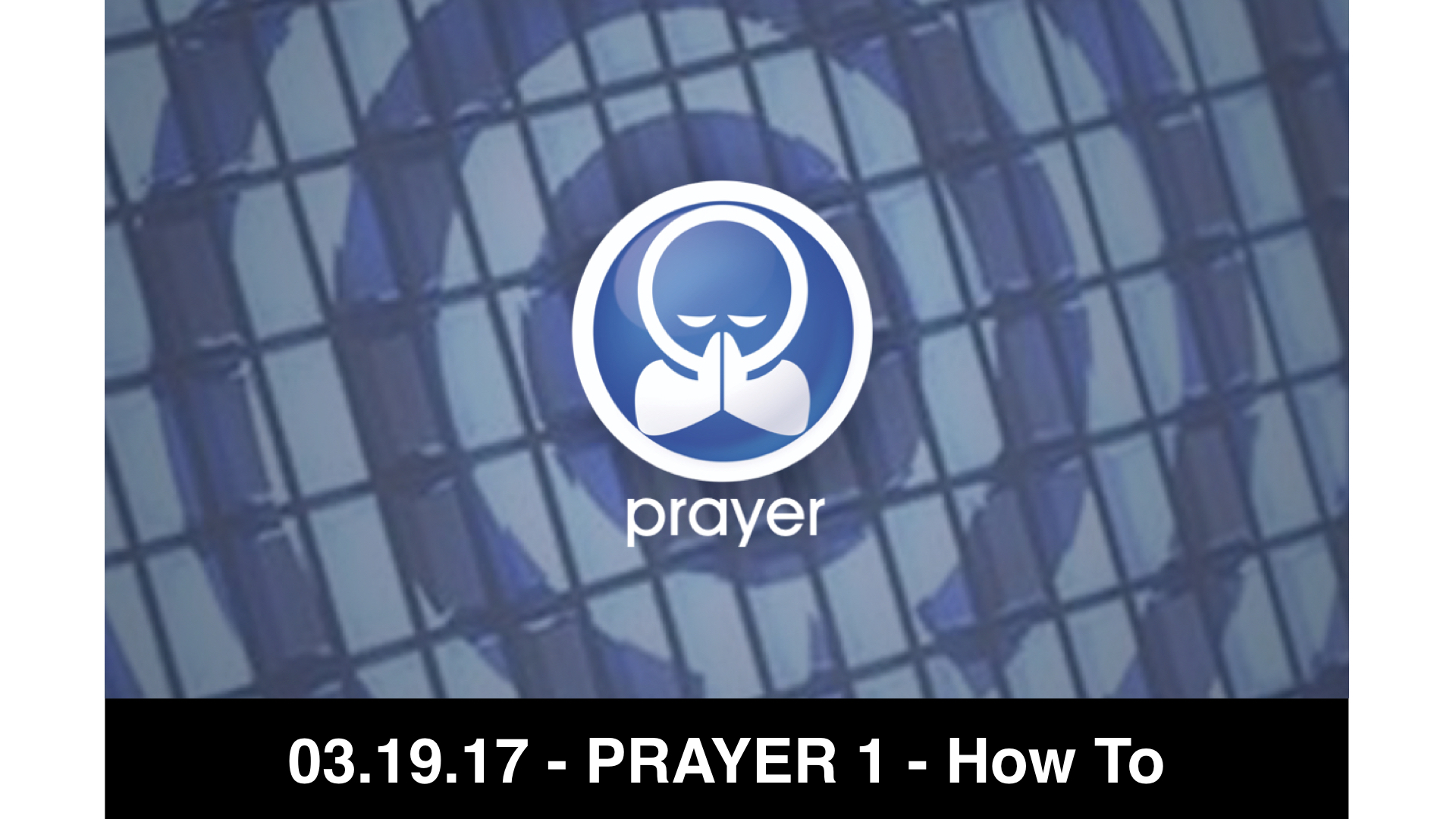 03.19.17 - PRAYER 1 - How To