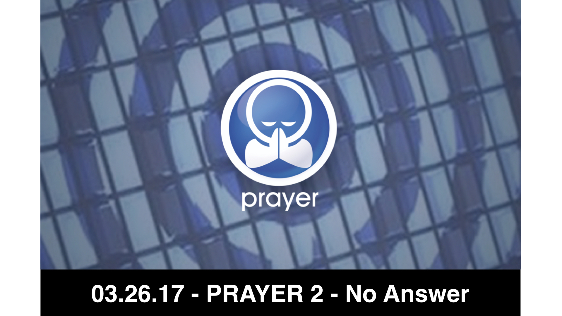03.26.17 Prayer 2 - No Answer