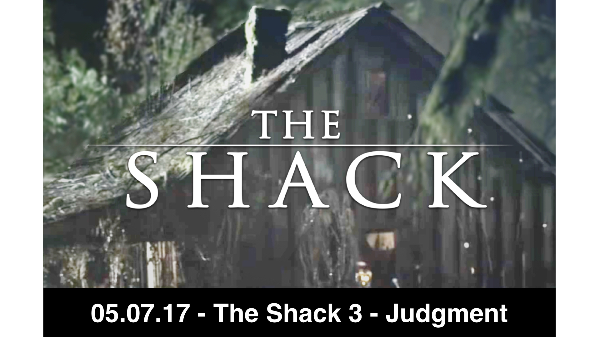 05-07-17 The Shack 3 - Judgment