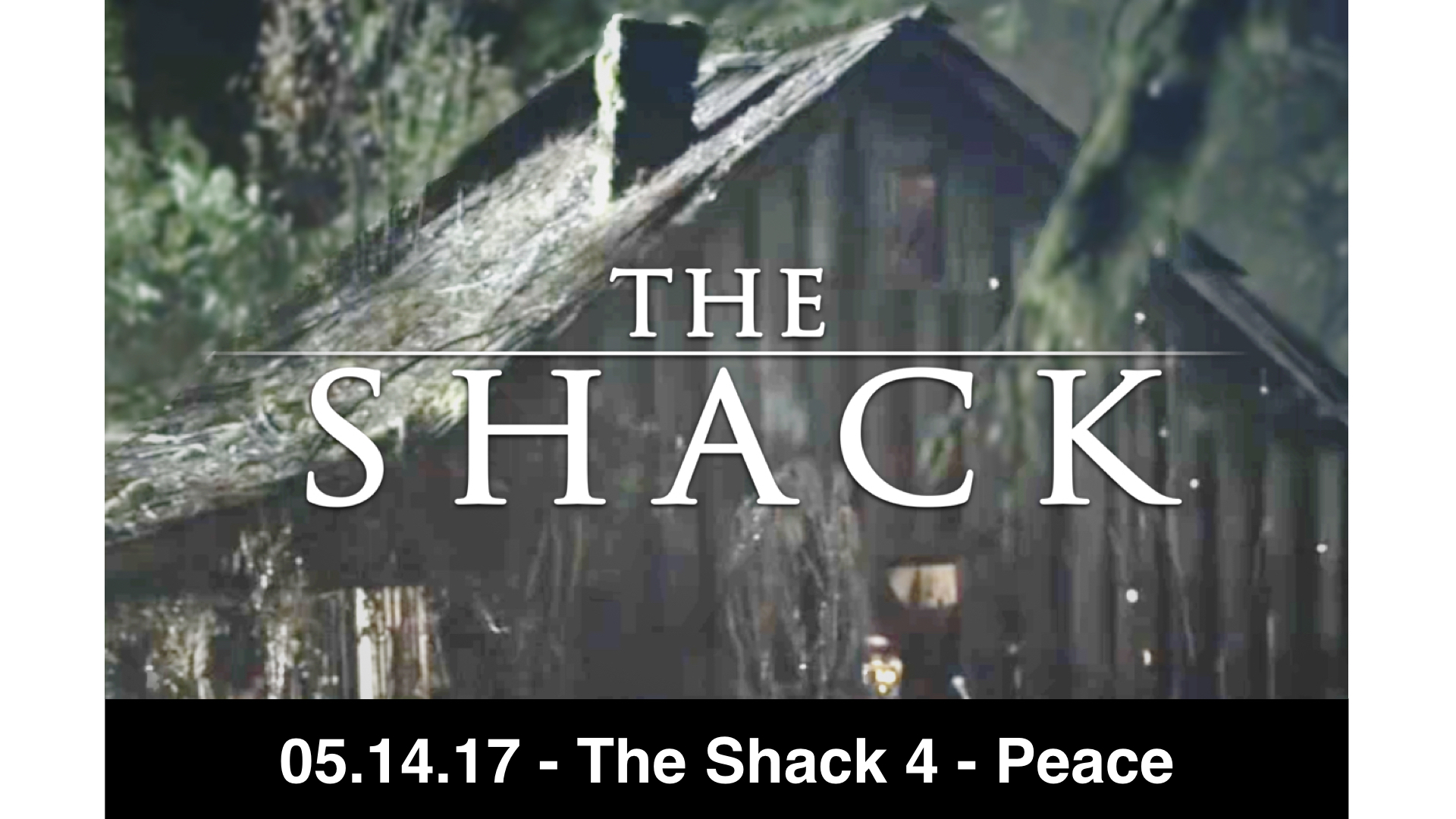 05-14-17 - The Shack 4 - Peace
