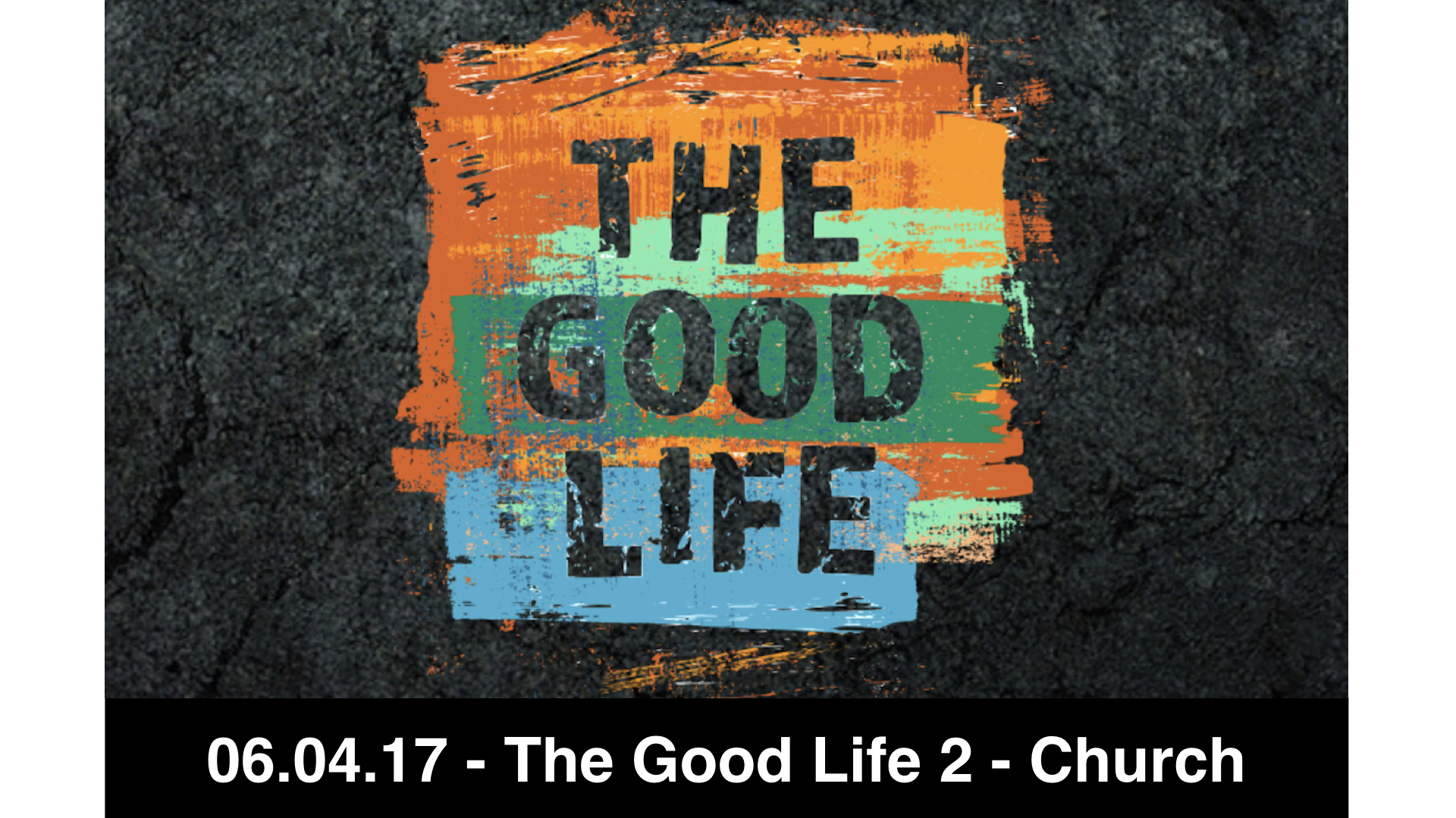 06.04.17 The Good Life 2 - Church