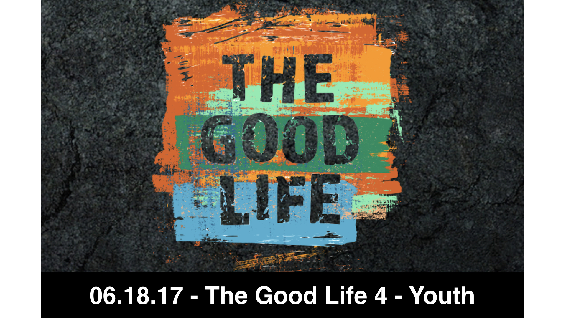 06.18.17 The Good Life 4 - Youth