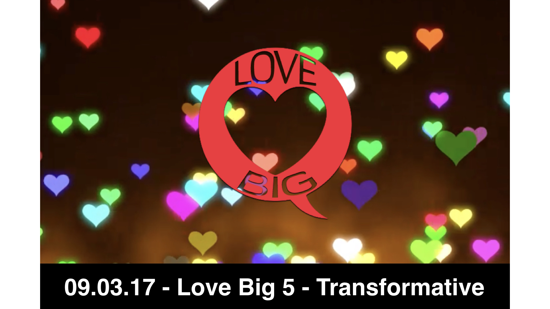 09.03.17 - Love Big 5 - Transformative