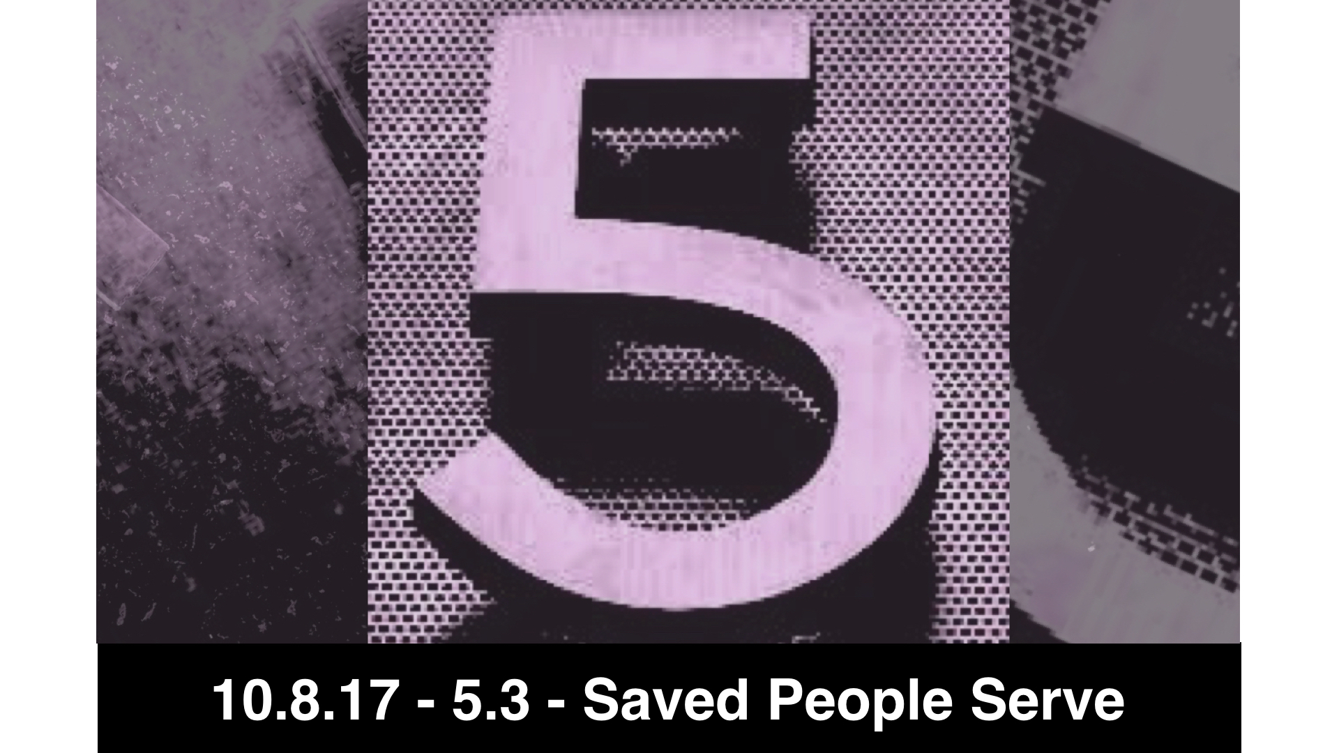10.15.17 5.3 - Saved People Serve People